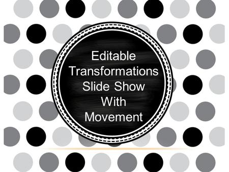 Editable Transformations Slide Show With Movement.