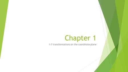 Chapter 1 1-7 transformations on the coordinate plane.