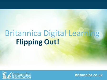 Britannica.co.uk Britannica Digital Learning Flipping Out!