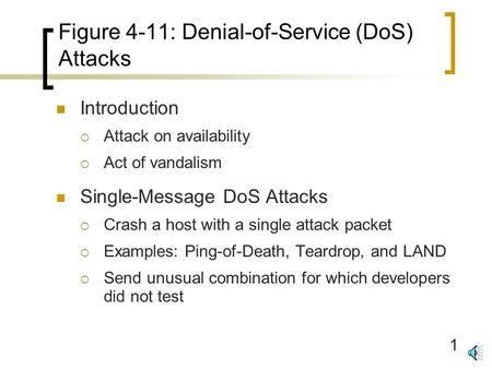 1 Figure 4-11: Denial-of-Service (DoS) Attacks Introduction  Attack on availability  Act of vandalism Single-Message DoS Attacks  Crash a host with.
