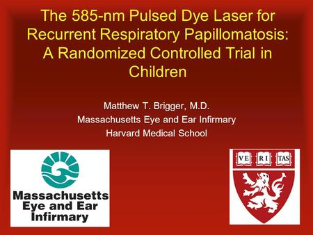 The 585-nm Pulsed Dye Laser for Recurrent Respiratory Papillomatosis: A Randomized Controlled Trial in Children Matthew T. Brigger, M.D. Massachusetts.