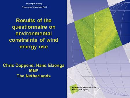 Results of the questionnaire on environmental constraints of wind energy use Chris Coppens, Hans Elzenga MNP The Netherlands EEA expert meeting Copenhagen.
