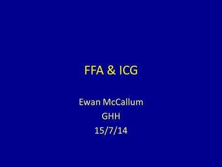 FFA & ICG Ewan McCallum GHH 15/7/14. Overview FFA & ICG – Background – Examples – Background – Examples.