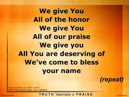 We give You All of the honor We give You All of our praise We give you All You are deserving of We've come to bless your name (repeat) Words and Music.