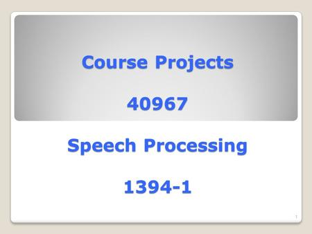Course Projects 40967 Speech Processing 1394-1 1.