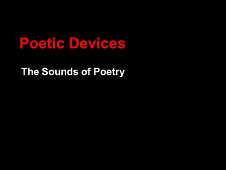 Poetic Devices The Sounds of Poetry. Onomatopoeia When a word's pronunciation imitates its sound. Examples BuzzFizzWoof HissClinkBoom BeepVroomZip.
