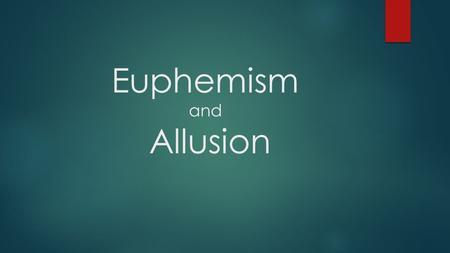 Euphemism and Allusion. Euphemism  Euphemism is an idiomatic expression which loses its literal meanings and refers to something else in order to hide.