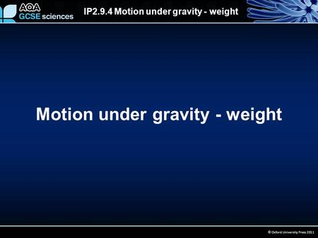 IP2.9.4 Motion under gravity - weight © Oxford University Press 2011 Motion under gravity - weight.