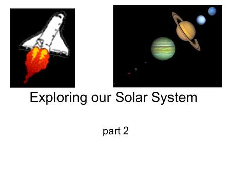 Exploring our Solar System part 2. Who wants to go into space? What do you think?