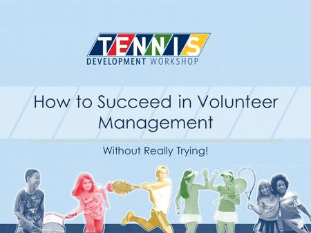How to Succeed in Volunteer Management Without Really Trying!