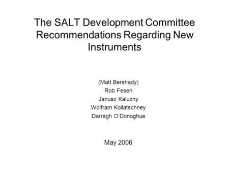 The SALT Development Committee Recommendations Regarding New Instruments (Matt Bershady) Rob Fesen Janusz Kaluzny Wolfram Kollatschney Darragh O'Donoghue.