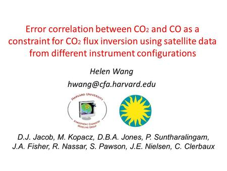 Error correlation between CO 2 and CO as a constraint for CO 2 flux inversion using satellite data from different instrument configurations Helen Wang.