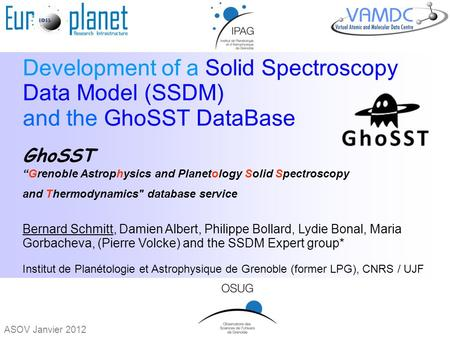 "ASOV Janvier 2012 Development of a Solid Spectroscopy Data Model (SSDM) and the GhoSST DataBase GhoSST ""Grenoble Astrophysics and Planetology Solid Spectroscopy."