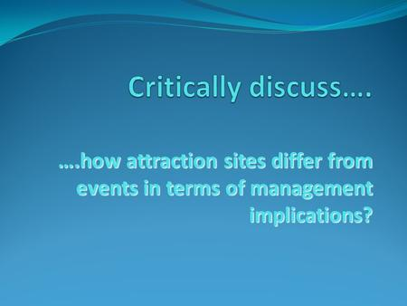 ….how attraction sites differ from events in terms of management implications?