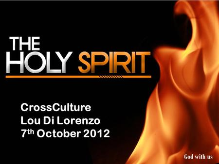 CrossCulture Lou Di Lorenzo 7 th October 2012 God with us.