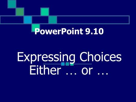 PowerPoint 9.10 Expressing Choices Either … or ….