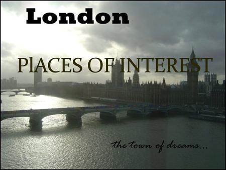 SIGHTS OF LONDON WELL ? Great Britain the United Kingdom England London the Thames River the Tower of London the Tower Bridge the Houses of Parliament.