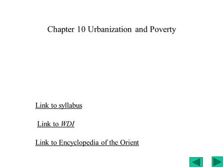 Chapter 10 Urbanization and Poverty Link to syllabus Link to WDI Link to Encyclopedia of the Orient.