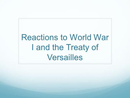 Reactions to World War I and the Treaty of Versailles.