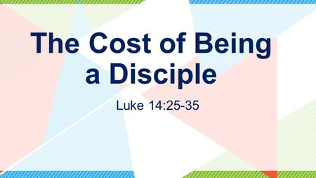 "The Cost of Being a Disciple Luke 14:25-35. Luke 14:25-26 25 Now great crowds accompanied him, and he turned and said to them, 26 ""If anyone comes to."