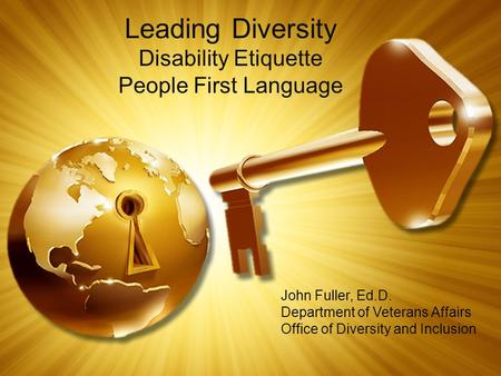 Leading Diversity Disability Etiquette People First Language John Fuller, Ed.D. Department of Veterans Affairs Office of Diversity and Inclusion.