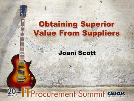 Joani Scott. What to Expect Introduction Group Discussion SRM to Obtaining Superior Value Wrap Up / ?'s / Evaluation.