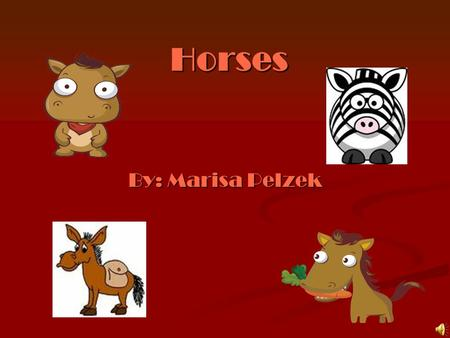 Horses By: Marisa Pelzek. When did the first horse evolve? It was a small animal (10 to 20 in.). It is called Eohippus of Hyracotherium. It lived in what.