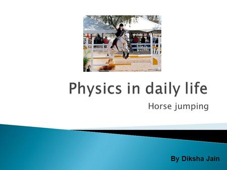 Horse jumping By Diksha Jain.  The more speed the horse has, the higher it can jump.