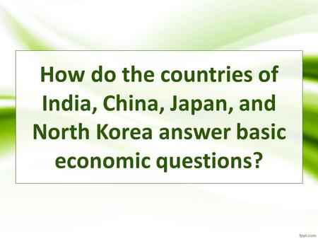 How do the countries of India, China, Japan, and North Korea answer basic economic questions?