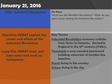 Do Now: What was the Neolithic Revolution? What do you guess occurs during the Industrial Revolution? Key Terms: Industrial Revolution: economy switches.
