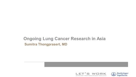 Sumitra Thongprasert, MD Ongoing Lung Cancer Research in Asia.