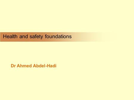 Health and safety foundations Dr Ahmed Abdel-Hadi.