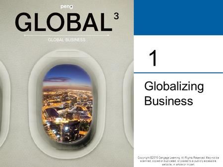 Globalizing Business 1 Copyright ©2016 Cengage Learning. All Rights Reserved. May not be scanned, copied or duplicated, or posted to a publicly accessible.