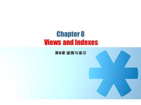 "Chapter 8 Views and Indexes 第 8 章 视图与索引. 8.1 Virtual Views  Views:  ""virtual relations"". Another class of SQL relations that do not exist physically."
