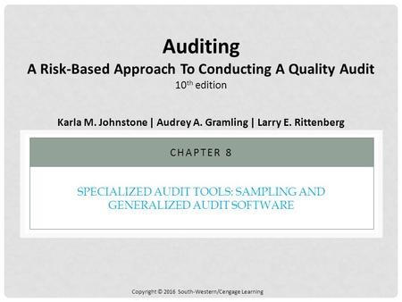 Copyright © 2016 South-Western/Cengage Learning SPECIALIZED AUDIT TOOLS: SAMPLING AND GENERALIZED AUDIT SOFTWARE CHAPTER 8 Auditing A Risk-Based Approach.