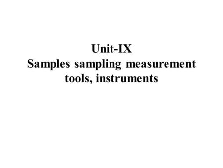 Unit-IX Samples sampling measurement tools, instruments.
