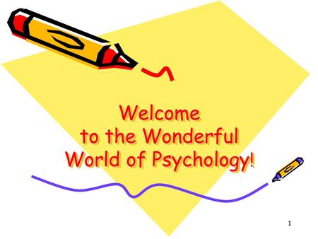 1 Welcome to the Wonderful World of Psychology !.