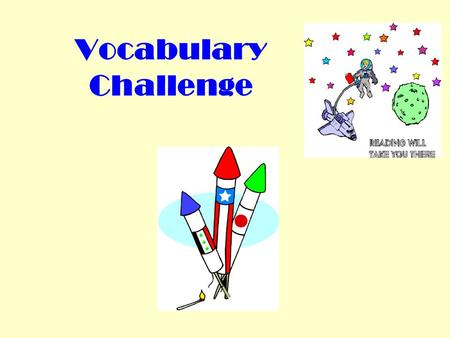 Vocabulary Challenge. 1 st CLUE Walking into the cafeteria I heard a huge noise, saw Mr. Cottone dancing, kids clapping, singing, and laughing; it was.