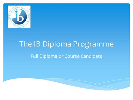 The IB Diploma Programme Full Diploma or Course Candidate.