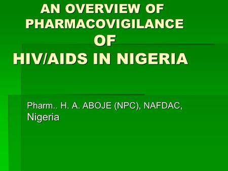 AN OVERVIEW OF PHARMACOVIGILANCE OF HIV/AIDS IN NIGERIA