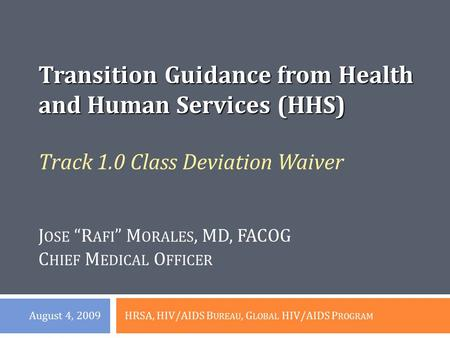 "Track 1.0 Class Deviation Waiver J OSE ""R AFI "" M ORALES, MD, FACOG C HIEF M EDICAL O FFICER Transition Guidance from Health and Human Services (HHS) HRSA,"