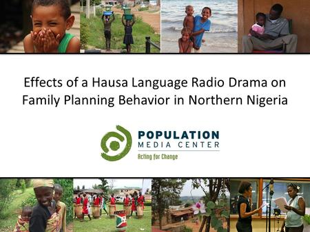 Effects of a Hausa Language Radio Drama on Family Planning Behavior in Northern Nigeria.