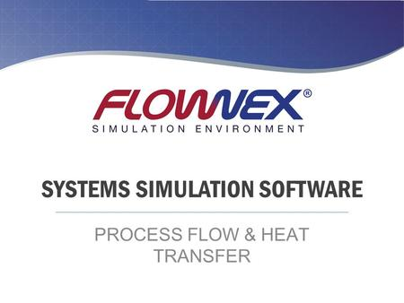 SYSTEMS SIMULATION SOFTWARE PROCESS FLOW & HEAT TRANSFER.