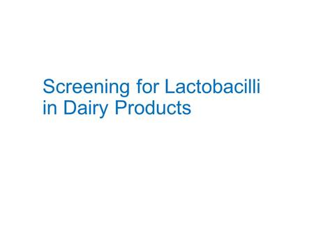 Screening for Lactobacilli in Dairy Products. Probiotics in Dairy Products Definition: Live microorganisms which when administered in adequate amounts.