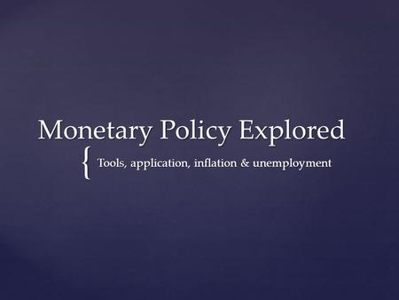 { Monetary Policy Explored Tools, application, inflation & unemployment.