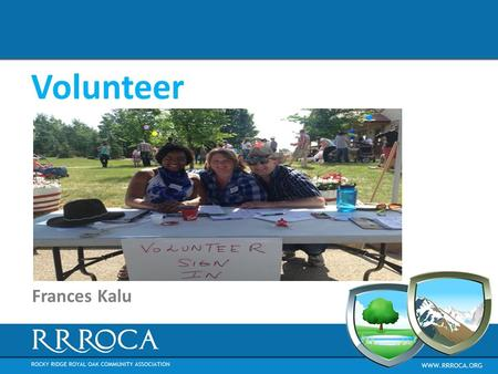Volunteer Frances Kalu. Role Ensure that volunteers are available to help run various events in the community. - Recruitment of volunteers for various.