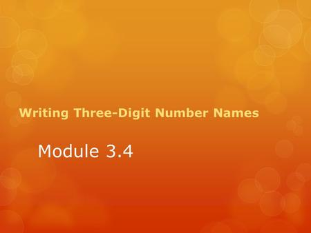 Module 3.4 Writing Three-Digit Number Names. Stand in a behind your desks…. Today we are going to count by tens. I will start the count then tap someone.