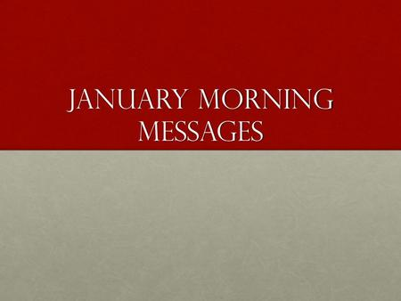 January Morning Messages. Monday, January 4 Day 10, Art Happy 2016! Welcome back! At morning meeting, be prepared to share the news! I can't wait to hear.
