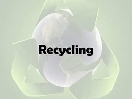 Recycling. What is Recycling Recycling involves processing used materials into new products to prevent waste of potentially useful materials, reduce the.