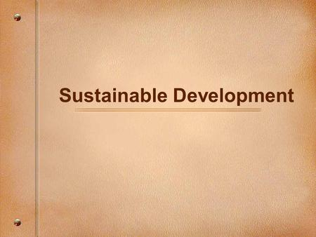 Sustainable Development. Sustainability and Sustainable Development Earth's limited capacity Concerns about our current behaviors What do people mean.